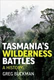 Tasmania's Wilderness Battles, Greg Buckman, 174175464X