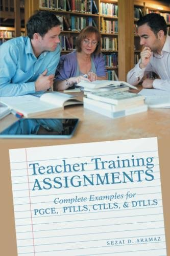 Teacher Training Assignments: Complete Examples for PGCE, PTLLS, CTLLS, DTLLS