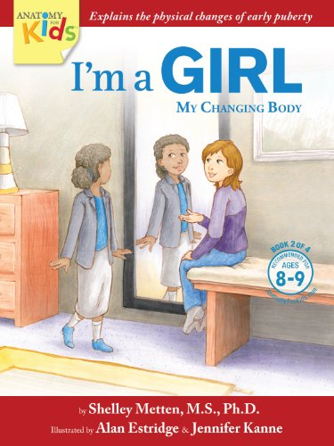 I'm A Girl, My Changing Body (Ages 8 To 9): Anatomy For Kids Book Prepares Younger Girls For Early Changes As They Enter Puberty (I'm A Girl 2) Mobi Download Book