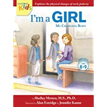 I'm a Girl, My Changing Body (Ages 8 to 9): Anatomy For Kids Book Prepares Younger Girls For Early Changes As They Enter Puberty (I'm a Girl 2)