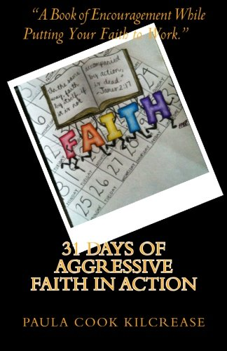 Read Online 31 Days of Aggressive Faith In Action: A Book of Encouragement While Putting Your Faith To Work! PDF