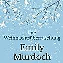 Die Weihnachtsüberraschung Hörbuch von Emily Murdoch Gesprochen von: Hannah Lyons