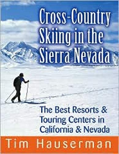 Read Online Cross-Country Skiing in the Sierra Nevada: The Best Resorts & Touring Centers in California & Nevada PDF ePub fb2 book