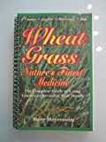 img - for Wheat Grass: Nature's Finest Medicine: The Complete Guide to Using Grass Foods a book / textbook / text book