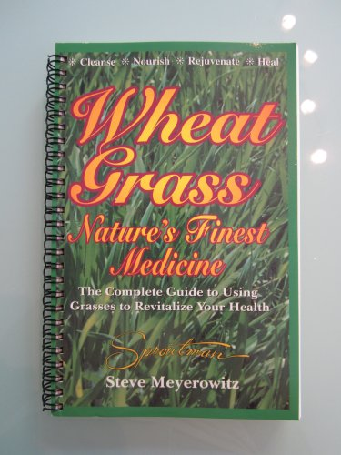 Wheat Grass: Nature's Finest Medicine: The Complete Guide to Using Grass Foods a (Wheat Grass Sproutman)