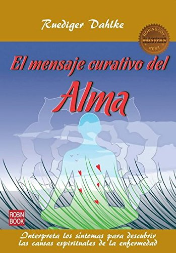 MENSAJE CURATIVO DEL ALMA, EL . (Salud Natural/vida Positiva)