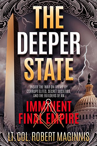 The Deeper State: Inside the War on Trump by Corrupt Elites, Secret Societies, and the Builders of An Imminent Final Empire by [Maginnis, Robert L.]