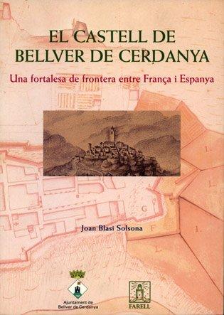 El castell de Bellver de Cerdanya. Una fortalesa de frontera entre França i Espanya Nostra Història: Amazon.es: Blasi Solsona, Joan: Libros