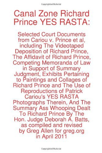 Canal Zone Richard Prince YES RASTA: Selected Court Documents from Cariou v. Prince et al [Paperback] [2011] (Author) Greg Allen, Richard Prince, Hollis Gonerka Bart, Steven M. Hayes, Daniel J. Brooks, Hon. Deborah A. Batts, Patrick Cariou