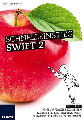 Schnelleinstieg Swift 2: In neun praxisbezogenen Schritten die Programmiersprache für iOS-Apps erlernen. Taschenbuch – 8. Februar 2016 Walter Saumweber FRANZIS Verlag GmbH 3645602569 Naturwissenschaften
