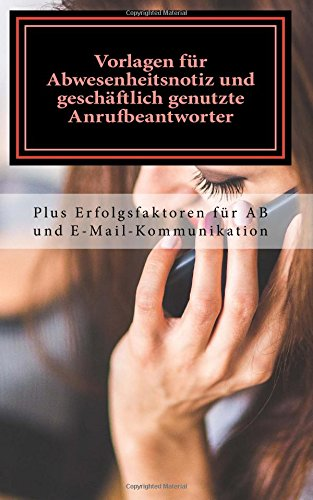 Download Vorlagen für Abwesenheitsnotiz und geschäftlich genutzte Anrufbeantworter: Plus Erfolgsfaktoren für AB und E-Mail-Kommunikation (German Edition) ebook