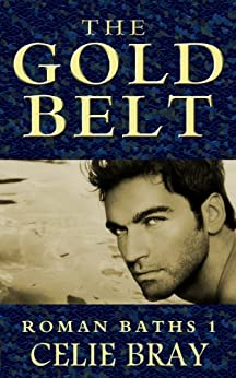The Gold Belt (The Roman Baths Book 1) (English Edition) de [Bray, Celie]