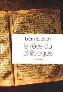 Le rêve du philologue : nouvelles sur la joie de la découverte, Larsson, Björn