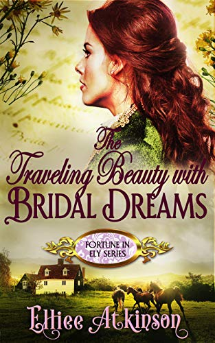 The Traveling Beauty With Bridal Dreams (Fortune In Ely Series) (A Western Romance Story) ()