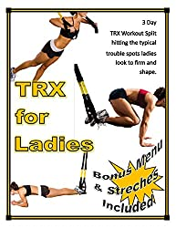 TRX for Ladies: 3 Day TRX Exercise Split specifically designed for Ladies trouble spots.