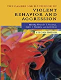 The Cambridge Handbook of Violent Behavior and Aggression (Cambridge Handbooks in Psychology)
