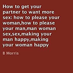 How to Get Your Partner to Want More Sex