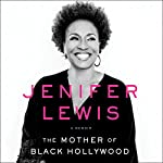 The Mother of Black Hollywood: A Memoir | Jenifer Lewis