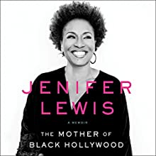 The Mother of Black Hollywood: A Memoir Audiobook by Jenifer Lewis Narrated by Jenifer Lewis