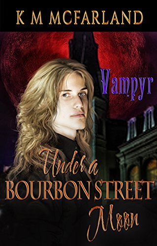 Book: Under A Bourbon Street Moon - Vampyr by K. M. McFarland