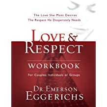 Love and Respect Workbook: The Love She Most Desires; The Respect He Desperately Needs