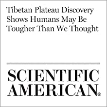 Tibetan Plateau Discovery Shows Humans May Be Tougher Than We Thought Other by Jane Qiu Narrated by Jef Holbrook