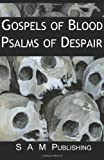 Gospels of Blood, Psalms of Despair, S. A. M. Publishing, 0615438881