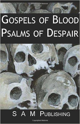 Gospels of Blood, Psalms of Despair