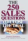 img - for The 250 Sales Questions To Close The Deal book / textbook / text book