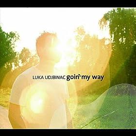 Amazon.com: Goin' My Way: Luka Udjbinac ...