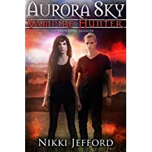 Hunting Season: Aurora Sky: Vampire Hunter, Book 4