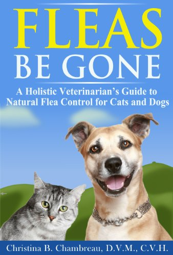 Fleas Be Gone: A Holistic Veterinarian's Guide to Natural Flea Control...