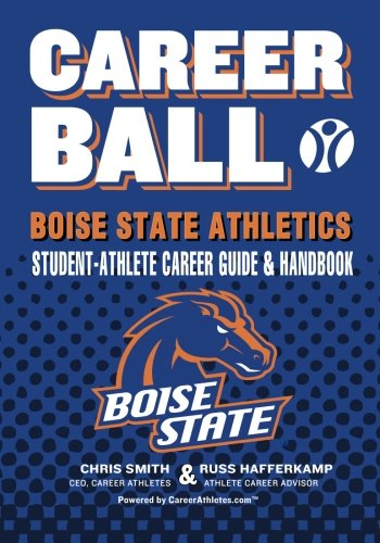 CareerBall: Boise State Athletics Student-Athlete Career Guide and Handbook: The Sport Athletes Play When They're Throug