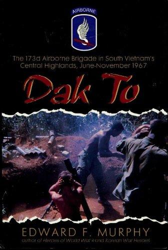 Dak to: The 173d Airborne Brigade in South Vietnam's Central Highlands, June-November 1967 (Vietnam 173rd Airborne Brigade)