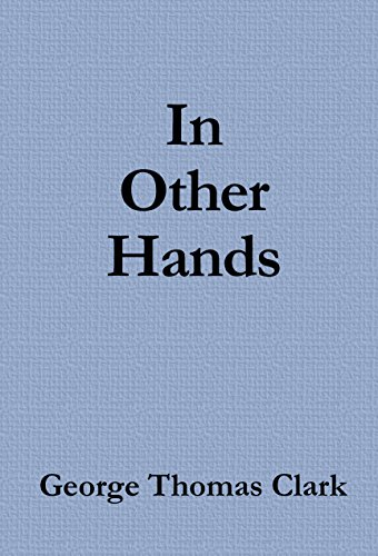 Book: In Other Hands by George Thomas Clark