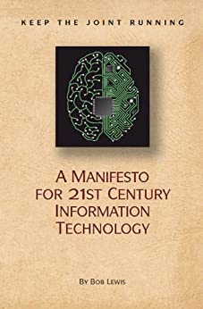 Keep the Joint Running: A Manifesto for 21st Century Information Technology by [Lewis, Bob]