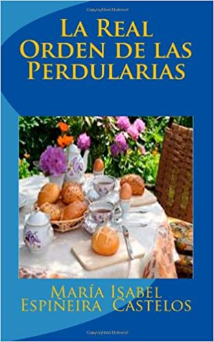 La Real Orden la las Perdularias (Spanish Edition): María Isabel Espiñeira Castelos: 9781482583342: Amazon.com: Books