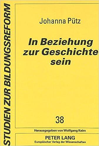In Beziehung Zur Geschichte Sein: Frauen Und Maenner Der Dritten Generation in Ihrer Auseinandersetzung Mit Dem Nationalsozialismus (Studien Zur Bildungsreform)