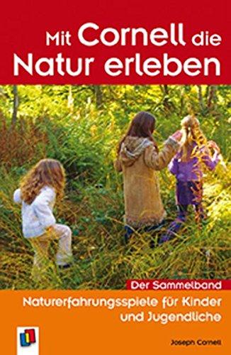 Mit Cornell die Natur erleben: Naturerfahrungsspiele für Kinder und Jugendliche - Der Sammelband