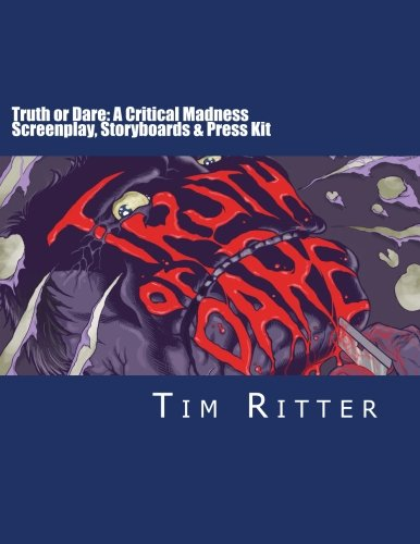 Truth or Dare: A Critical Madness Screenplay & More: Screenplay, Storyboards & Press Kit from the Cult Hit Movie! pdf epub