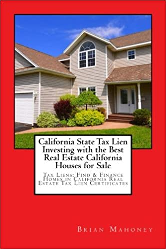 California State Tax Lien Investing With The Best Real Estate