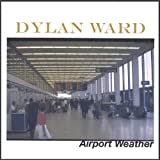Airport Weather by Ward, Dylan (2007-03-13?