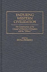 Enduring Western Civilization: The Construction of the Concept of Western Civilization and Its Others