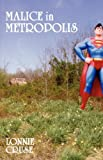 Malice In Metropolis, Lonnie Cruse, 0978588037