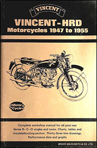 Vincent-HRD Motorcycles 1947 To 1955: Singles And Twins 499 C.C. And 998 C.C., B, C And D Series.