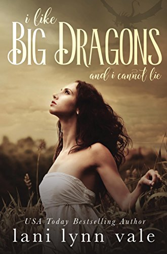 I Like Big Dragons And I Cannot Lie by Lani Lynn Vale