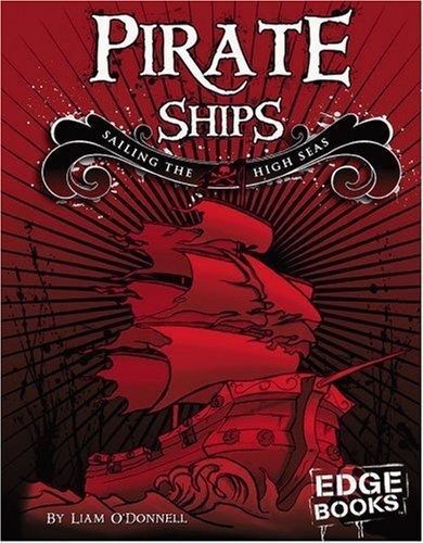 (Pirate Ships: Sailing the High Seas (The Real World of Pirates) by Liam O'Donnell)