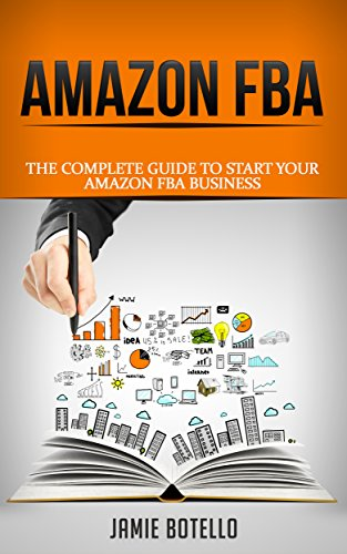 Amazon FBA: The Complete Guide to Start Your Amazon FBA Business (Passive Income, Amazon FBA)