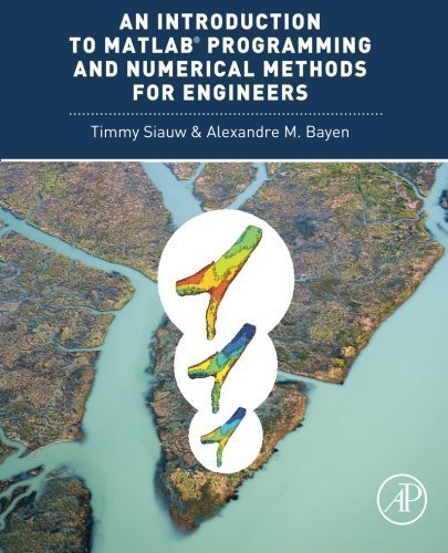 An Introduction to MATLAB® Programming and Numerical Methods for Engineers 1st edition by Siauw, Timmy, Bayen, Alexandre (2014) Paperback (2014 Software Matlab)