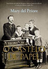 O Castelo de Papel: Uma história de Isabel de Bragança, princesa imperial do Brasil, e Gastão de Orléans, cond